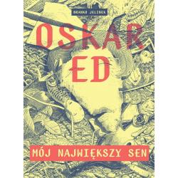 OSKAR ED MÓJ NAJWIĘKSZY SEN