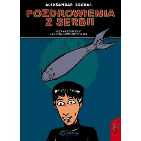 POZDROWIENIA Z SERBII Dziennik komiksowy z czasów konfliktu w Serbii