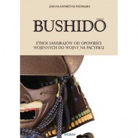 BUSHIDO Ethos samurajów od opowieści wojennych do wojny na Pacyfiku