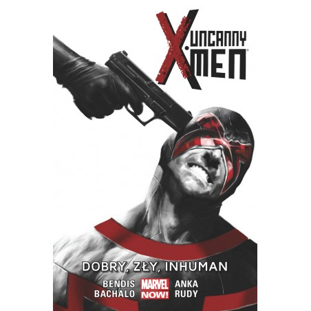 UNCANNY X-MEN tom 3 Dobry zły  Inhuman