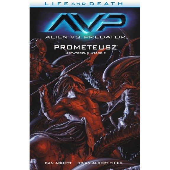 LIFE AND DEATH tom 4 Alien vs Predator / Prometeusz: Ostateczne starcie