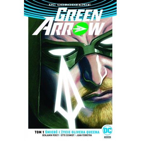DC ODRODZENIE GREEN ARROW tom 1 Śmierć i życie Olivera Queena